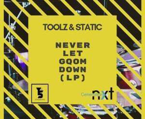 Toolz n Static, Never Let Gqom Down (LP), download ,zip, zippyshare, fakaza, EP, datafilehost, album, Gqom Beats, Gqom Songs, Gqom Music, Gqom Mix, House Music