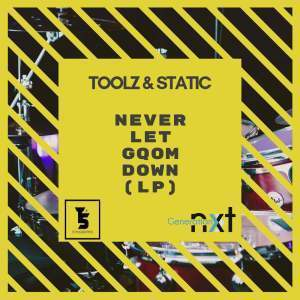 Toolz n Static, Never Let Gqom Down (LP), download ,zip, zippyshare, fakaza, EP, datafilehost, album, Gqom Beats, Gqom Songs, Gqom Music, Gqom Mix, House Music