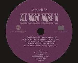 ZuluMafia, All About House IV, download ,zip, zippyshare, fakaza, EP, datafilehost, album, Afro House, Afro House 2019, Afro House Mix, Afro House Music, Afro Tech, House Music