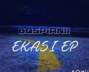 BosPianii, Ekasi, download ,zip, zippyshare, fakaza, EP, datafilehost, album, Afro House, Afro House 2019, Afro House Mix, Afro House Music, House Music, Amapiano, Amapiano 2019, Amapiano Mix, Amapiano Music