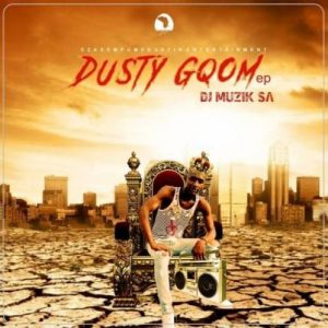 DJ Muzik SA, Dusty Gqom, download ,zip, zippyshare, fakaza, EP, datafilehost, album, Gqom Beats, Gqom Songs, Gqom Music, Gqom Mix, House Music