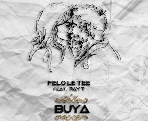 Felo Le Tee, Buya, Ray T, mp3, download, datafilehost, fakaza, Afro House, Afro House 2019, Afro House Mix, Afro House Music, Afro Tech, House Music