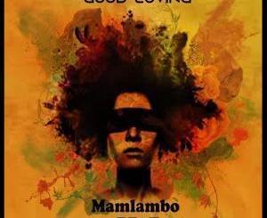 Mamlambo, Good Loving, Lil Soul ,Mp3, Download, fakaza, datafilehost, , Deep House Mix, Deep House, Deep House Music, Deep Tech, Afro Deep Tech, House Music