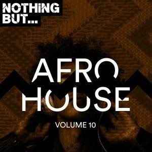 VA, Nothing But… Afro House, Vol. 10, download ,zip, zippyshare, fakaza, EP, datafilehost, album, Afro House, Afro House 2019, Afro House Mix, Afro House Music, Afro Tech, House Music