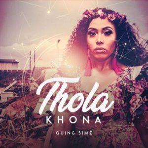 Quing Simz, Thola Khona, mp3, download, datafilehost, fakaza, Afro House, Afro House 2019, Afro House Mix, Afro House Music, Afro Tech, House Music