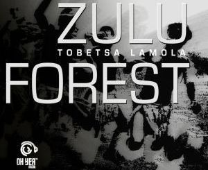 Tobetsa Lamola, Zulu Forest, download ,zip, zippyshare, fakaza, EP, datafilehost, album, Afro House, Afro House 2018, Afro House Mix, Afro House Music, Afro Tech, House Music, Deep House Mix, Deep House, Deep House Music, Deep Tech, Afro Deep Tech, House Music