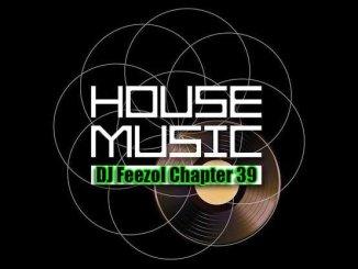 DJ FeezoL, Chapter 39 2019, mp3, download, datafilehost, fakaza, Afro House, Afro House 2019, Afro House Mix, Afro House Music, Afro Tech, House Music
