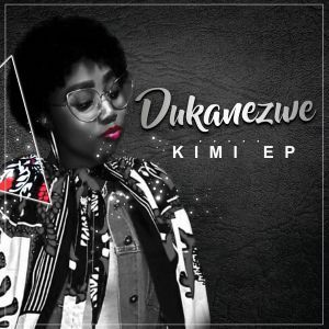 Dukanezwe, Kimi, download ,zip, zippyshare, fakaza, EP, datafilehost, album, Afro House, Afro House 2019, Afro House Mix, Afro House Music, Afro Tech, House Music