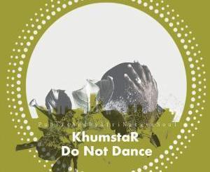 KhumstaR, Do Not Dance, download ,zip, zippyshare, fakaza, EP, datafilehost, album, Deep House Mix, Deep House, Deep House Music, Deep Tech, Afro Deep Tech, House Music