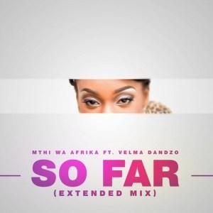 Mthi Wa Afrika, So Far, Extended Mix, Velma Dandzo, mp3, download, datafilehost, fakaza, Afro House, Afro House 2019, Afro House Mix, Afro House Music, Afro Tech, House Music
