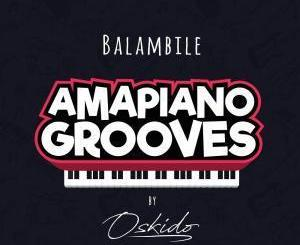 OSKIDO, Balambile, Abbey, Mapiano, DrumPope, mp3, download, datafilehost, fakaza, Afro House, Afro House 2019, Afro House Mix, Afro House Music, Afro Tech, House Music, Amapiano, Amapiano Songs, Amapiano Music