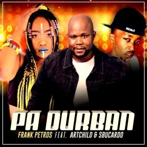 Frank Petros %E2%80%93 PA DURBAN Ft. Artchild DJ Sbucardo zamusic - Frank Petros – PA DURBAN Ft. Artchild & DJ Sbucardo