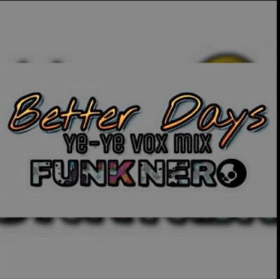 FunkNero Better Days Yeyeye Vox zamusic - FunkNero – Better Days