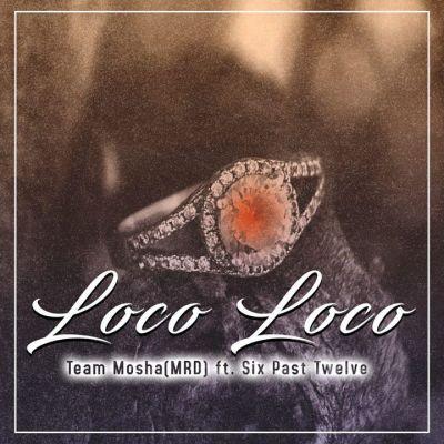 Team Mosha %E2%80%93 Loco Loco Ft. Six Past Twelve zamusic - Team Mosha – Loco Loco Ft. Six Past Twelve