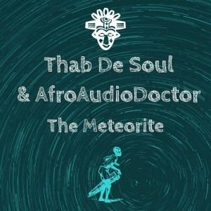Thab De Soul AfroAudioDoctor %E2%80%93 The Meteorite Original Mix zamusic - Thab De Soul Ft. AfroAudioDoctor – The Meteorite