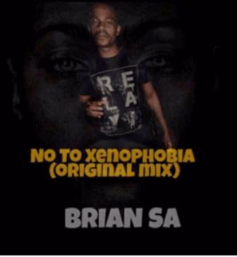 Brian SA %E2%80%93 No To Xenophobia Original Mix zamusic - Brian SA – No To Xenophobia