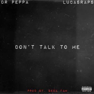 Dr Peppa LucasRaps %E2%80%93 Don%E2%80%99t Talk To Me zamusic - Dr Peppa Ft. LucasRaps – Don't Talk To Me