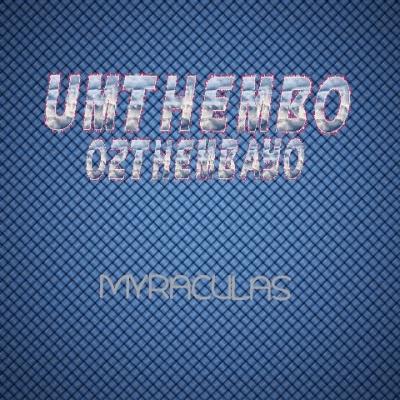 DJ Myraculas %E2%80%93 UMthembo Oz%E2%80%99thembayo zamusic - DJ Myraculas – UMthembo Oz'thembayo