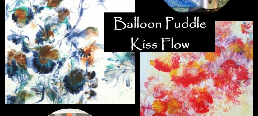 Flow Balloon Puddle Kiss Technique