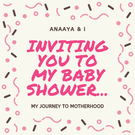 Blog 243 - Anaaya & I - 9 - Inviting you to my Baby Shower....png