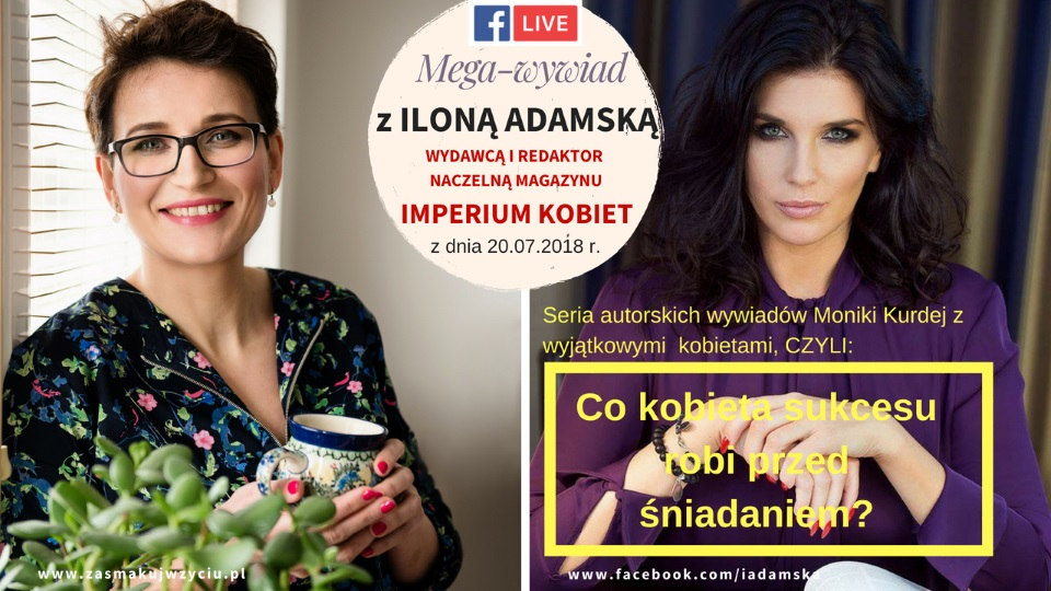 Co kobieta sukcesu robi przed śniadaniem? Ilona Adamska, wydawca i redaktor naczelna magazynu IMPERIUM KOBIET w rozmowie na żywo z Moniką Kurdej 1