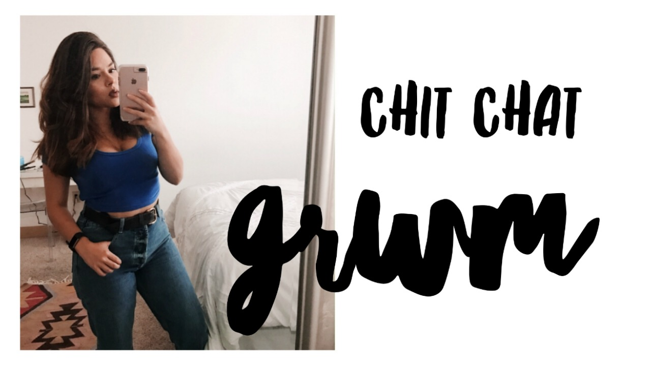 Chit Chat GRWM