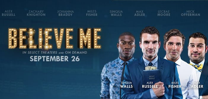 BELIEVE ME to hit theaters 9/26 2
