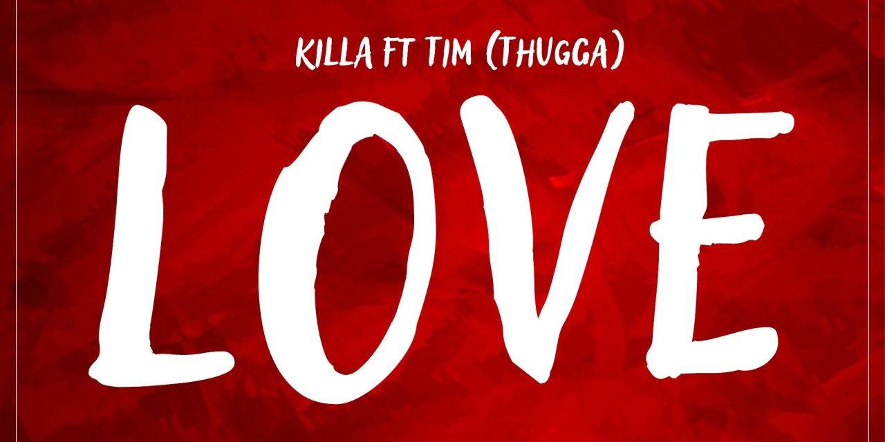 Love – Killa ft Tim Thugga