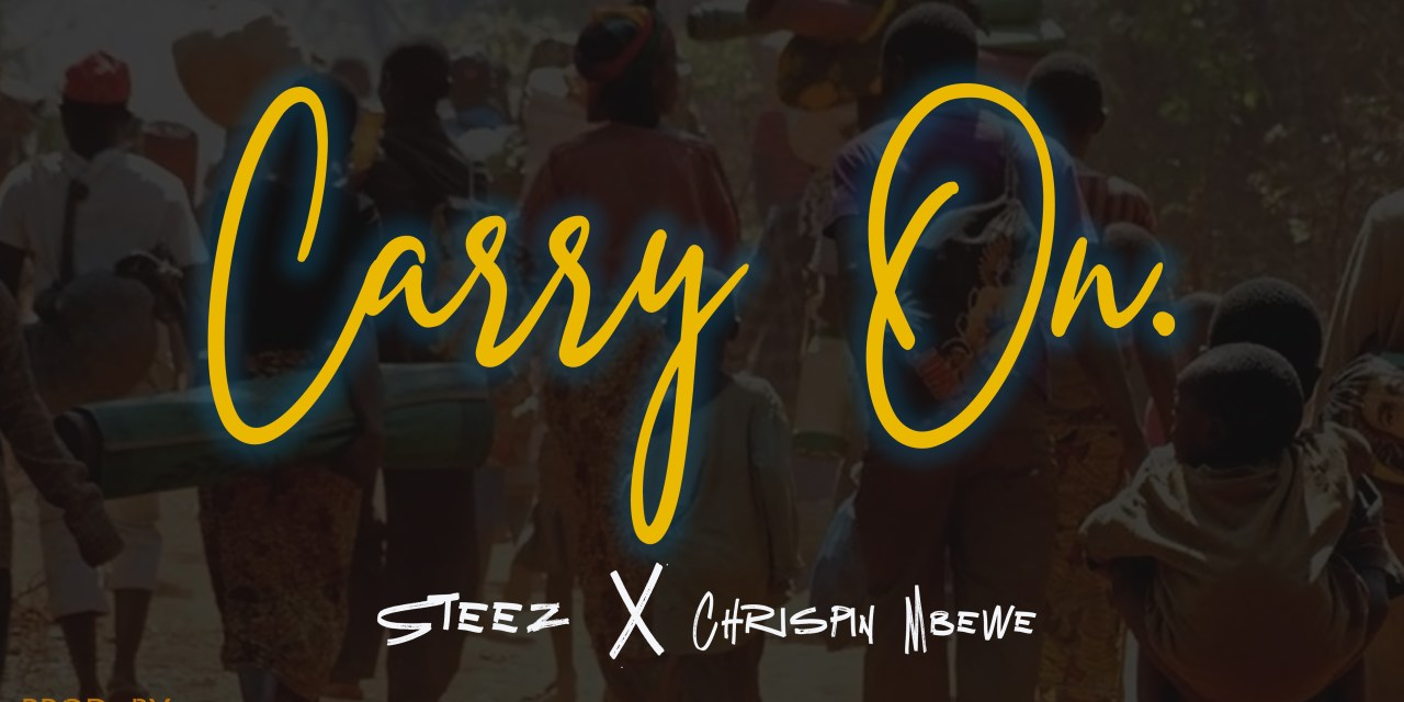 Steez ft Chrispin Mbewe – Carry On