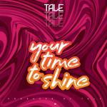 Tale – Your Time to Shine