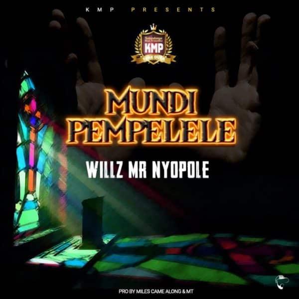 Willz Mr Nyopole – Mundi Pempelele Mp3