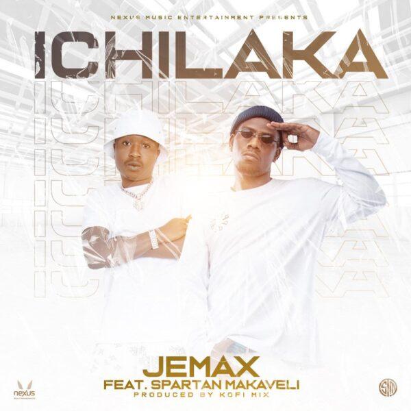 Jemax ft. Spartan Makaveli - Ichilaka Mp3