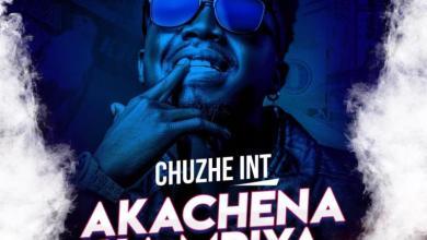 Chuzhe Int - Akachena Ka Mpiya Mp3