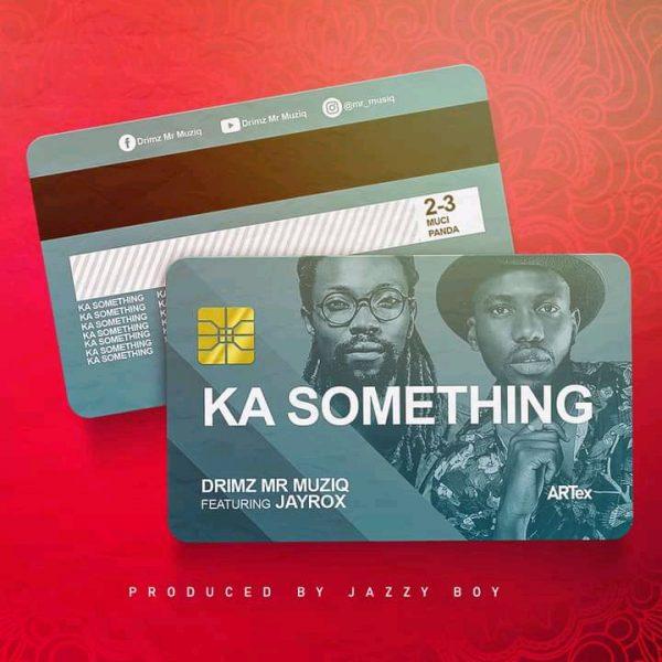 Drimz ft. Jay Rox - Ka Something Mp3