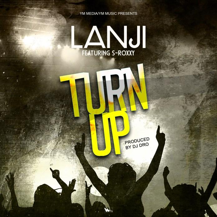 Lanji ft. S Roxxy – Turn Up