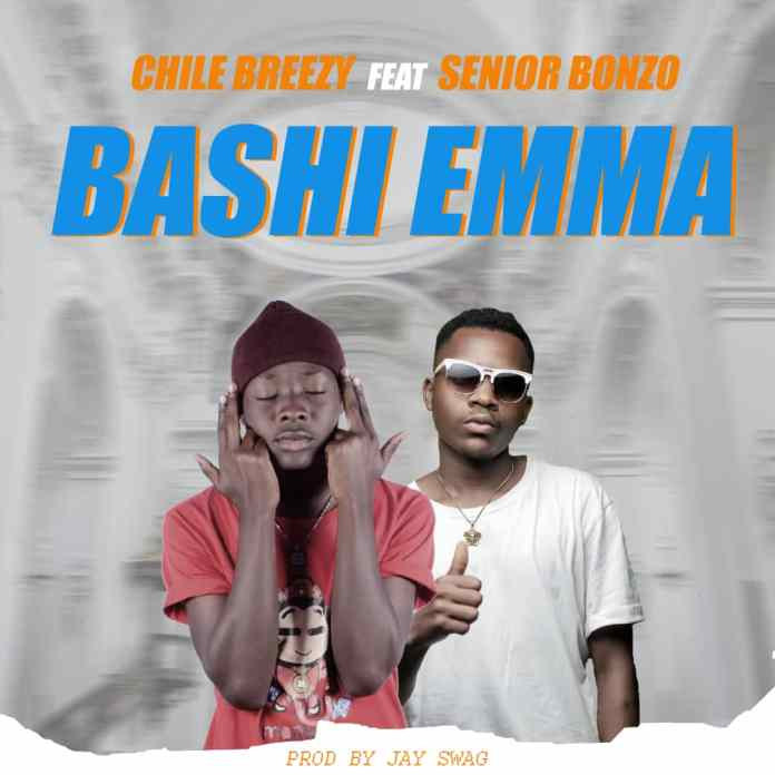Chile Breezy ft. Senior Bonzo - Bashi Emma