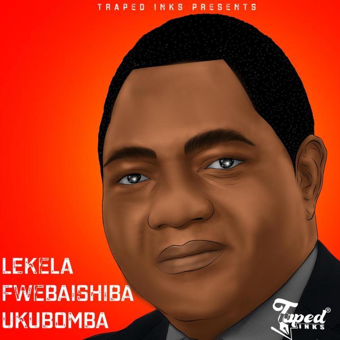 Dope Boys – Lekela Fwebaishiba Ukubomba (UPND Campaign Song)