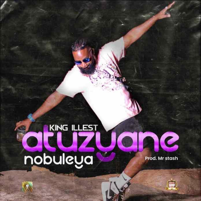 King Illest - Atuzyane Nobuleya(Prod. Mr. Stash)