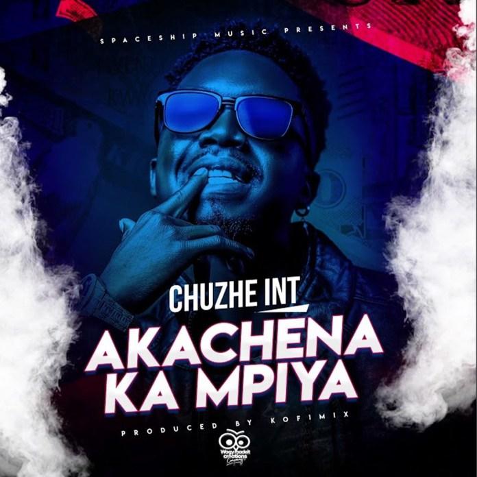 Chuzhe Int – Akachena Ka Mpiya