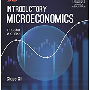 Introductory Microeconomics For Class 11 BY-V.K. Ohri and T.R. Jain