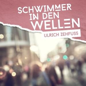 Cover Ulrich Zehfuß Schwimmer in den Wellen