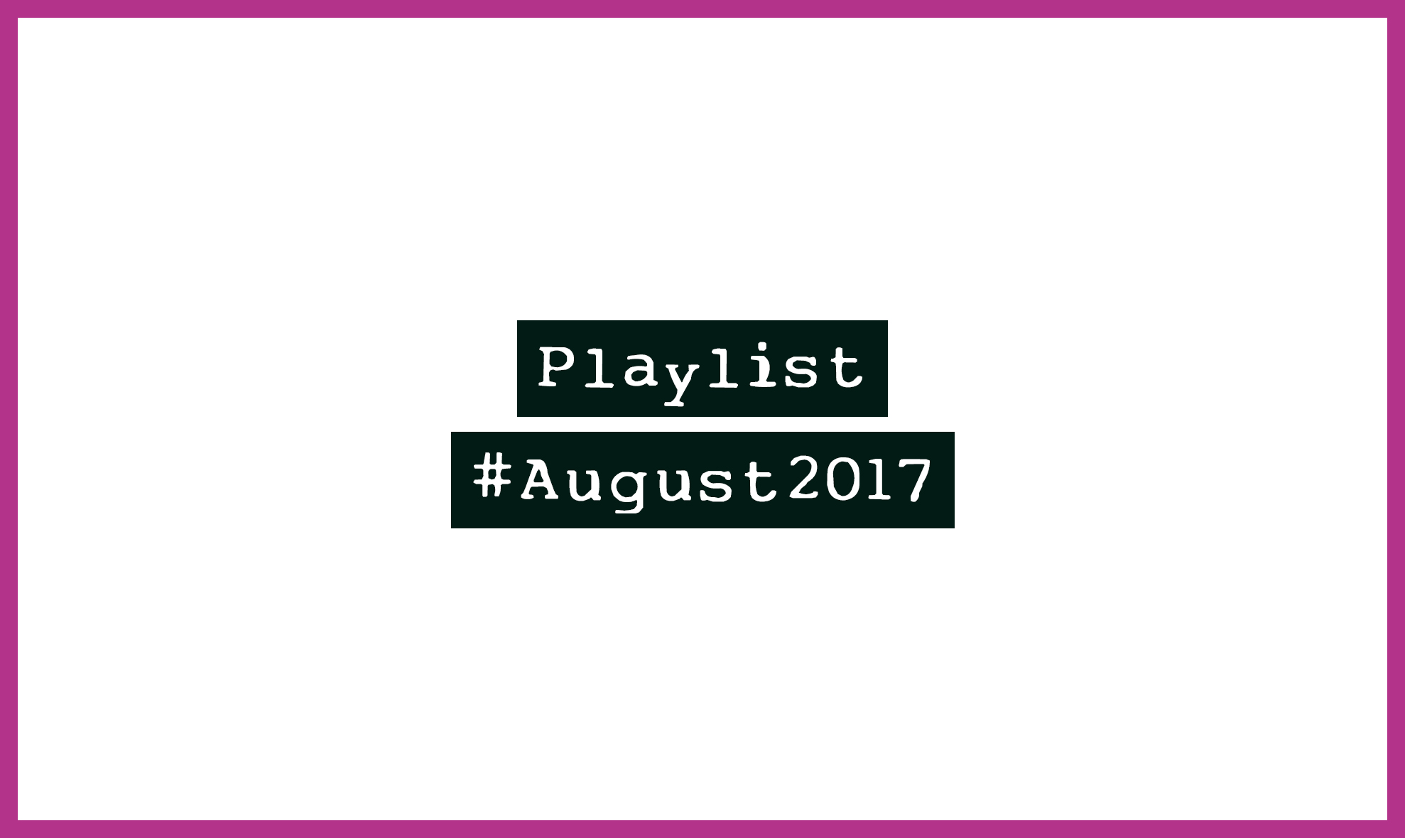 Playlist #August2017