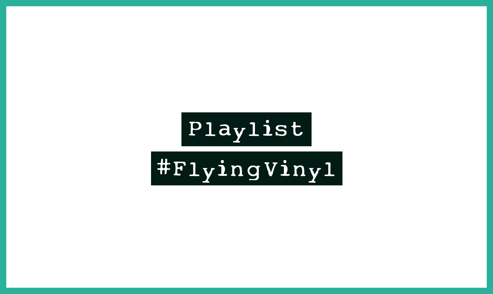 Playlist #FlyingVinyl