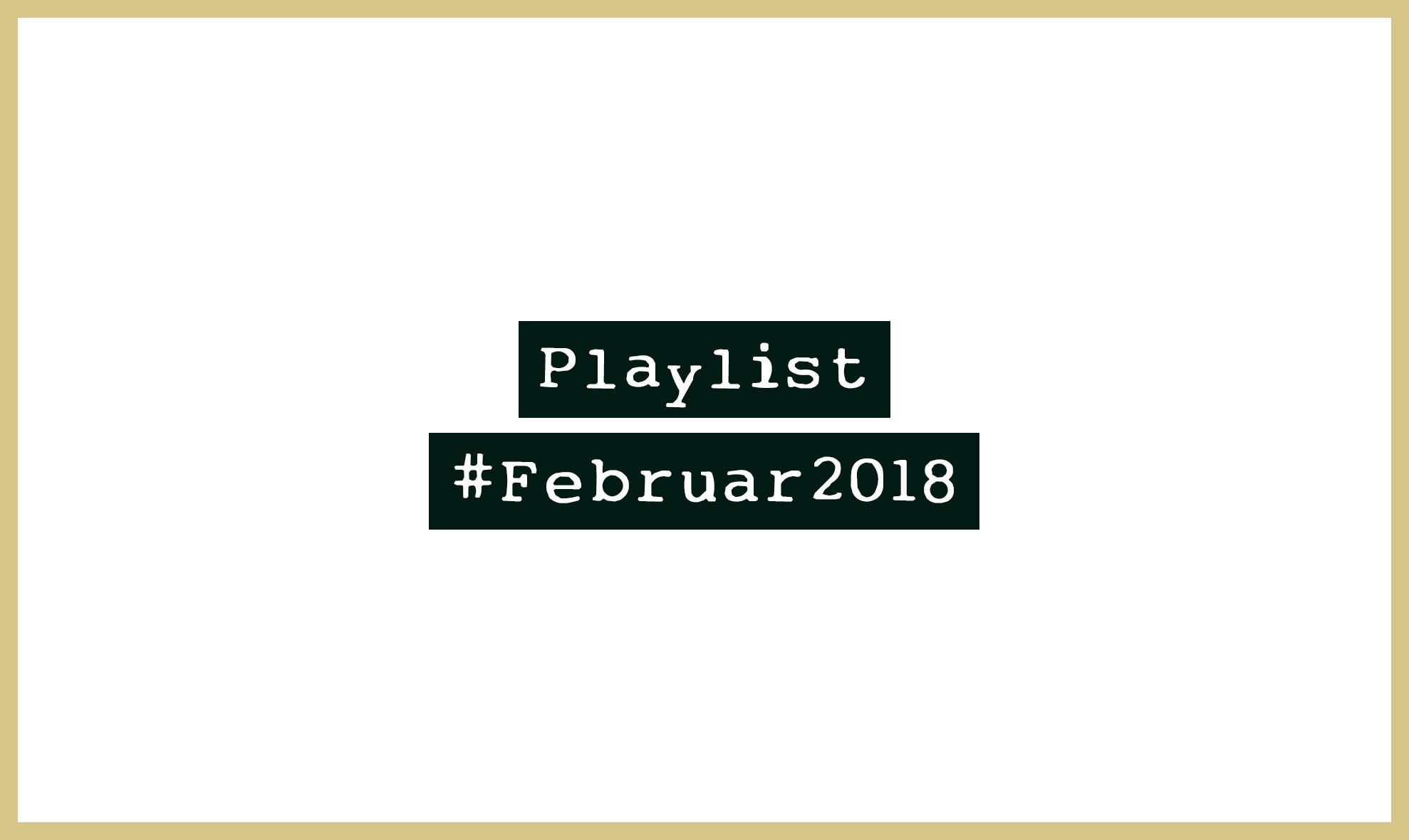 Playlist #Februar2018 - Alle Neuheiten in einer Playlist