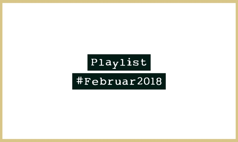 Playlist #Februar2018 - Alle Neuheiten in einer Playlist