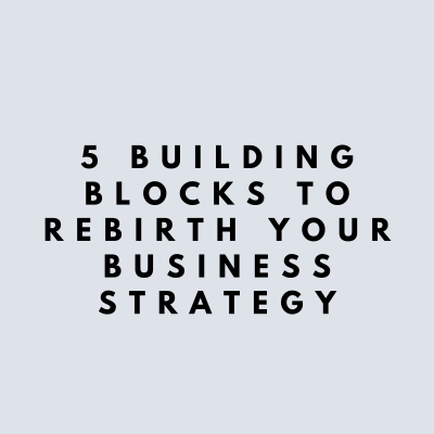 5-building blocks to rebirth your strategy, COVID-19