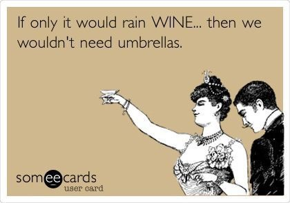 If only it would rain wine.jpg
