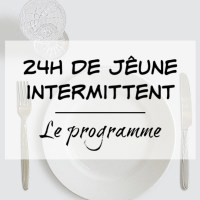 Comment faire un Jeûne intermittent ? Le programme sur 24h !