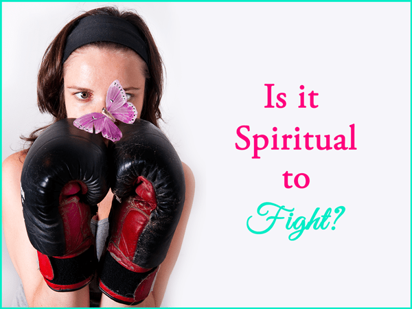 Is it spiritual to fight?