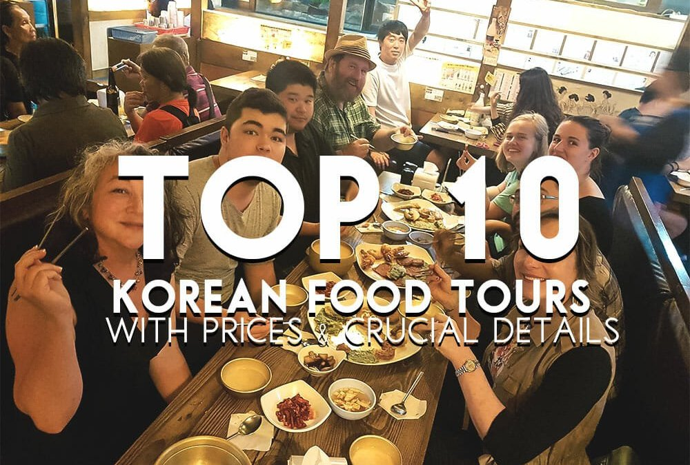 Top 10 Korean Food Tours With Prices & Crucial Details 2019